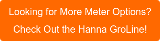 Looking for More Meter Options? Check Out the Hanna GroLine!