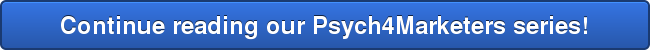 Continue reading our Psych4Marketers series!