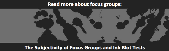Focus Groups and Ink Blot Tests