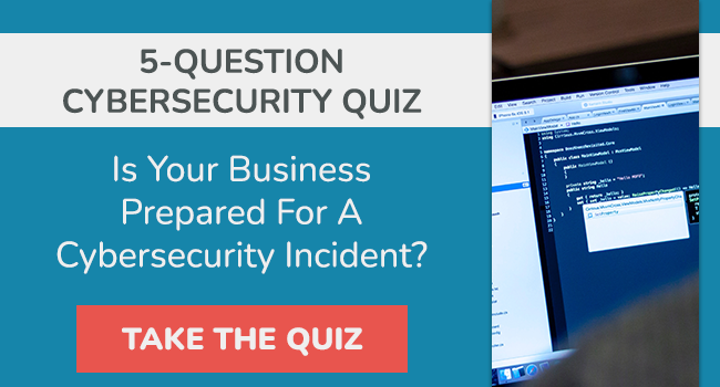 Take this 5-question quiz to find out how prepared your business is for a cybersecurity incident