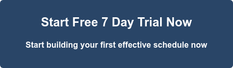 Start Free 7 Day Trial Now  Start building your first effective schedule now