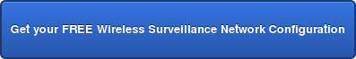 Get your FREE Wireless Surveillance Network Configuration