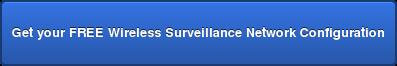 Get your FREE Wireless Surveillance Network Configuration