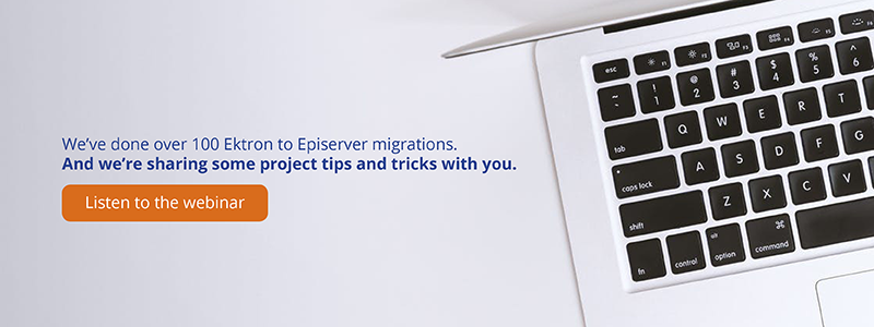 Listen to our webinar where we share Episerver migration tips.