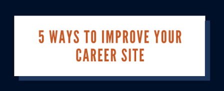 5 WAYS TO IMPROVE YOUR CAREER SITE