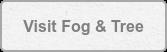 Visit Fog & Tree