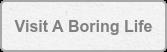 VisitA Boring Life