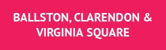 BALLSTON,CLARENDON & VIRGINIA SQUARE