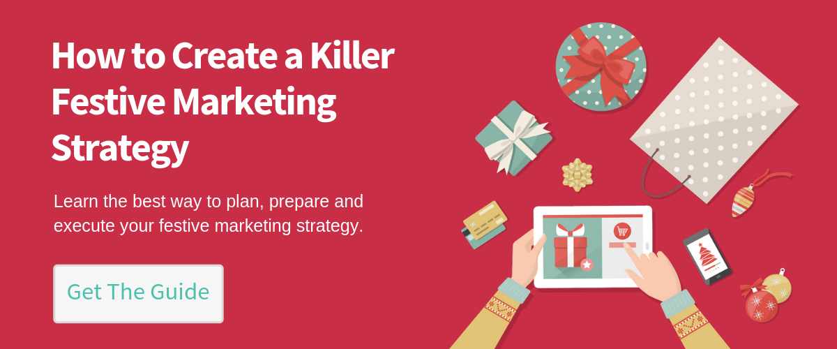 How to Create a Killer Festive Marketing Strategy. Get the guide.