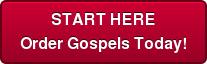 START HERE Order Gospels Today!