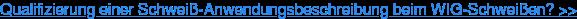 Qualifizierung einer Schweiß-Anwendungsbeschreibung beim WIG-Schweißen? >>