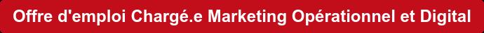 Offre d'emploi Chargé.e Marketing Opérationnel et Digital