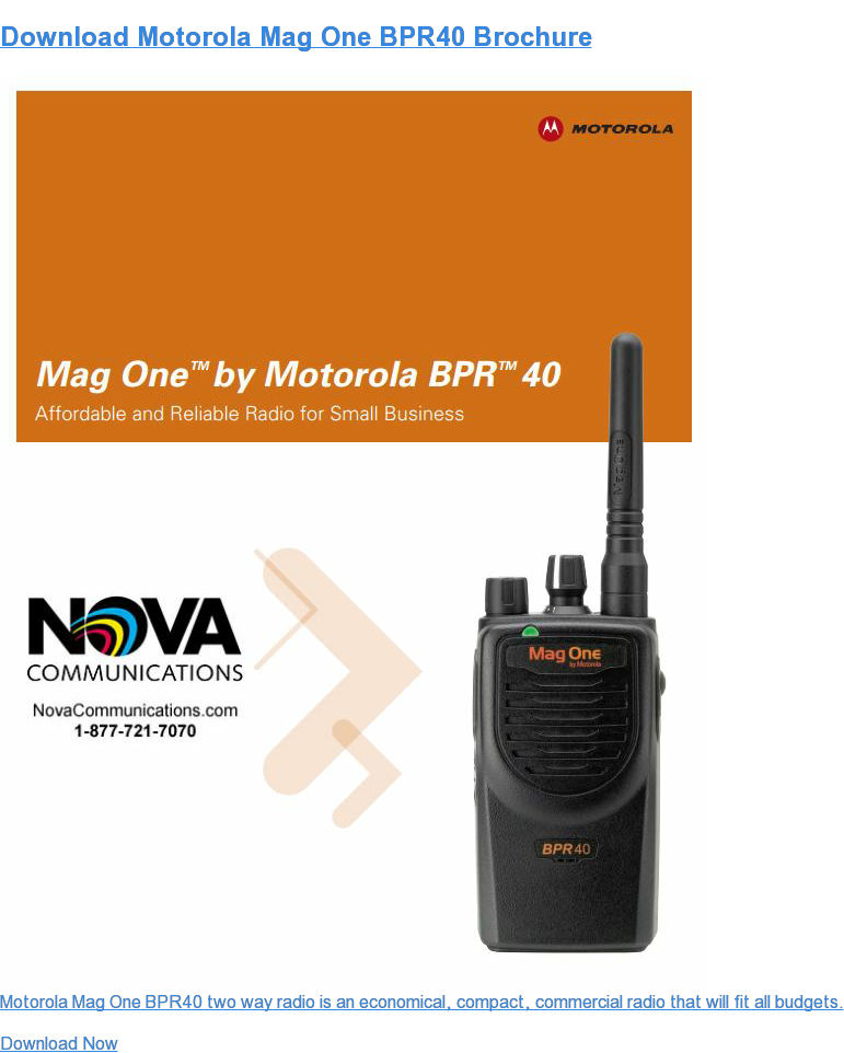 Download Motorola BPR40 Brochure Motorola BPR40 Radio benefits: * Reliable Radio Communications * Easy to use * Low Cost Business Radios Download Now
