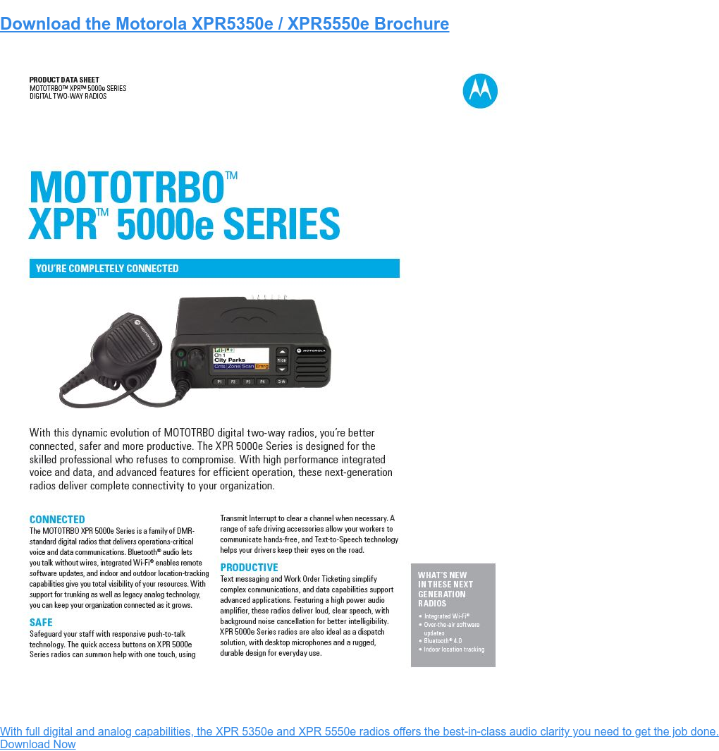 Download the Motorola XPR5350/XPR5550 Brochure With full digital and analog capabilities, the XPR 5350 and XPR 5550 radios offers the best-in-class audio clarity you need to get the job done. Download Now