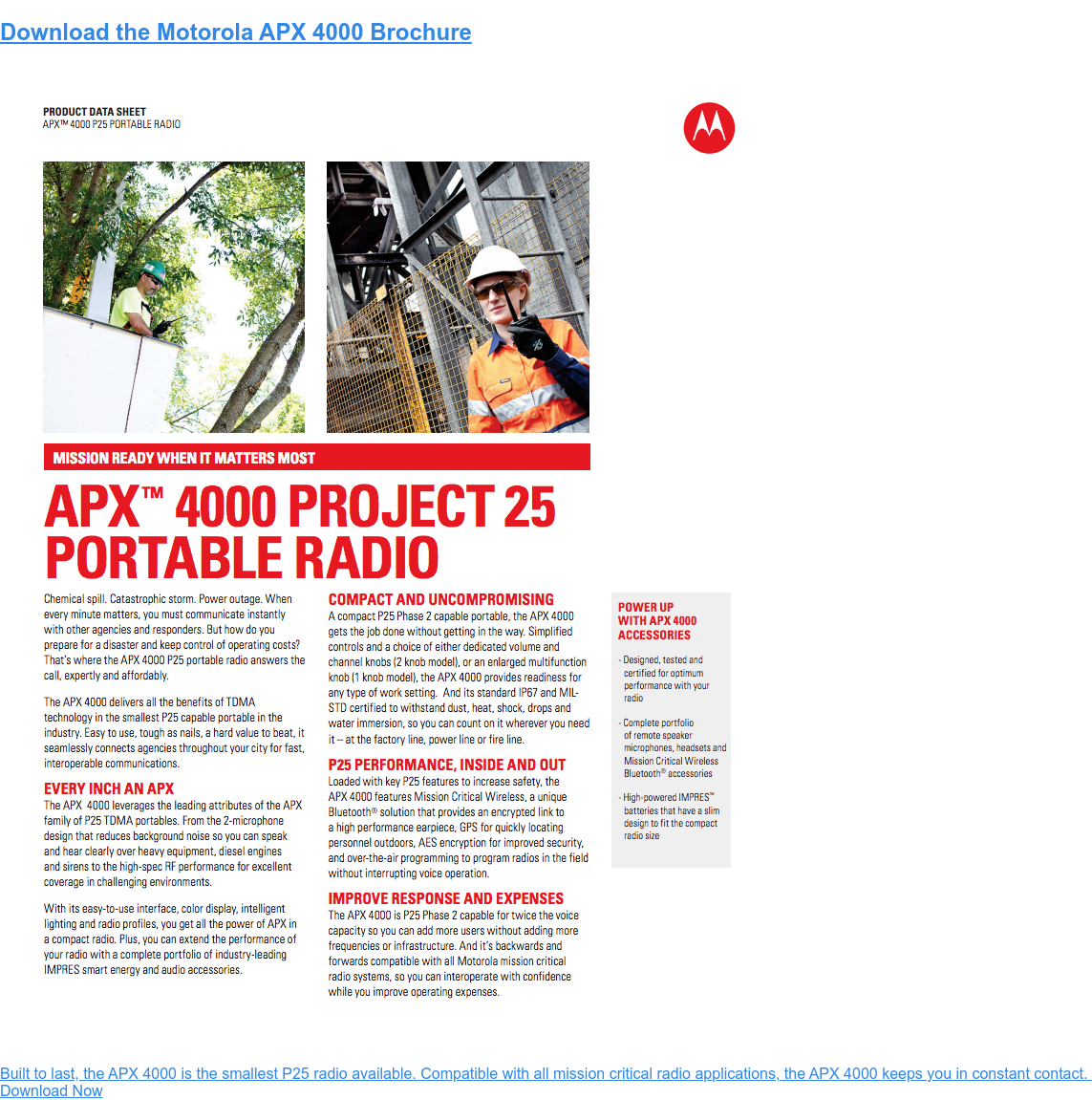 Download the Motorola APX 4000 Brochure  Built to last, the APX 4000 is the smallest P25 radio available. Compatible  with all mission critical radio applications, the APX 4000 keeps you in  constant contact.   Download Now