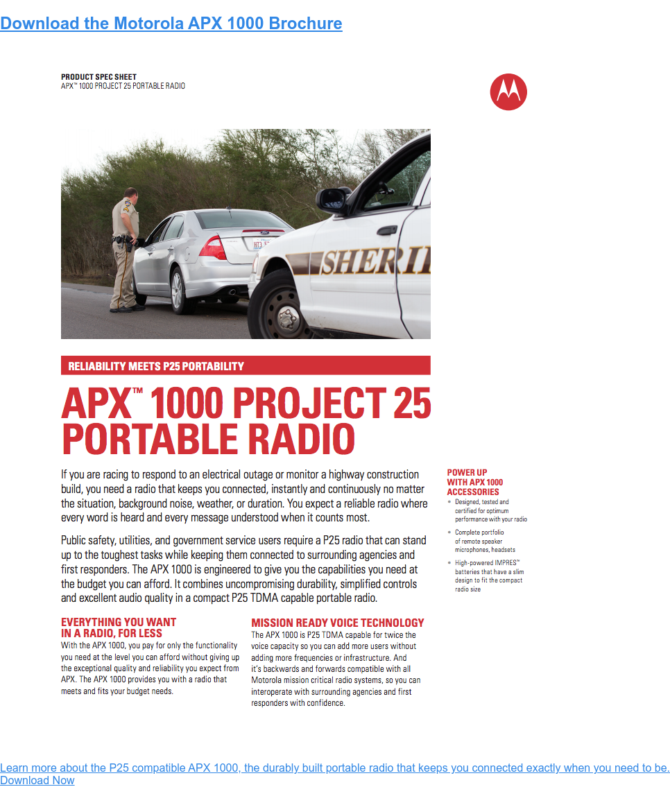 Download the Motorola APX 1000 Brochure  Learn more about the P25 compatible APX 1000, the durably built portable  radio that keeps you connected exactly when you need to be.  Download Now