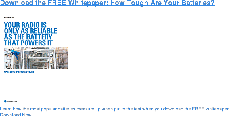 Download the FREE Whitepaper: How Tough Are Your Batteries?  Learn how the most popular batteries measure up when put to the test when you  download the FREE whitepaper. Download Now