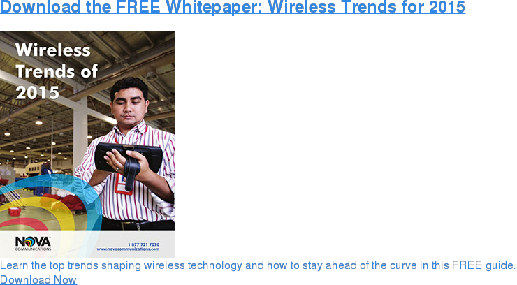 Download the FREE Whitepaper: Wireless Trends for 2015 Learn the top trends shaping wireless technology and how to stay ahead of the curve in this FREE guide. Download Now