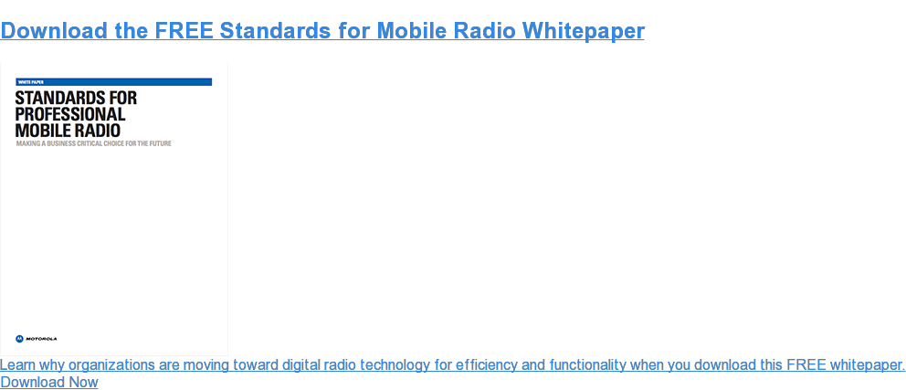 Download the FREE Standards for Mobile Radio Whitepaper Learn why organizations are moving toward digital radio technology for efficiency and functionality when you download the FREE whitepaper. Download Now