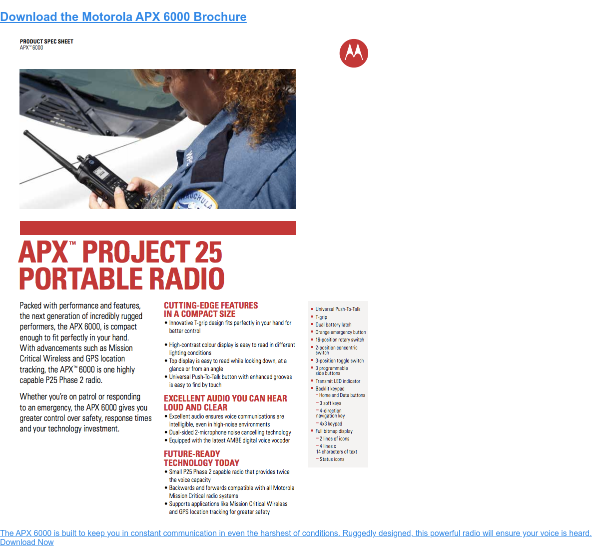 Download the Motorola APX 6000 Brochure  The APX 6000 is built to keep you in constant communication in even the  harshest of conditions. Ruggedly designed, this powerful radio will ensure your  voice is heard.  Download Now