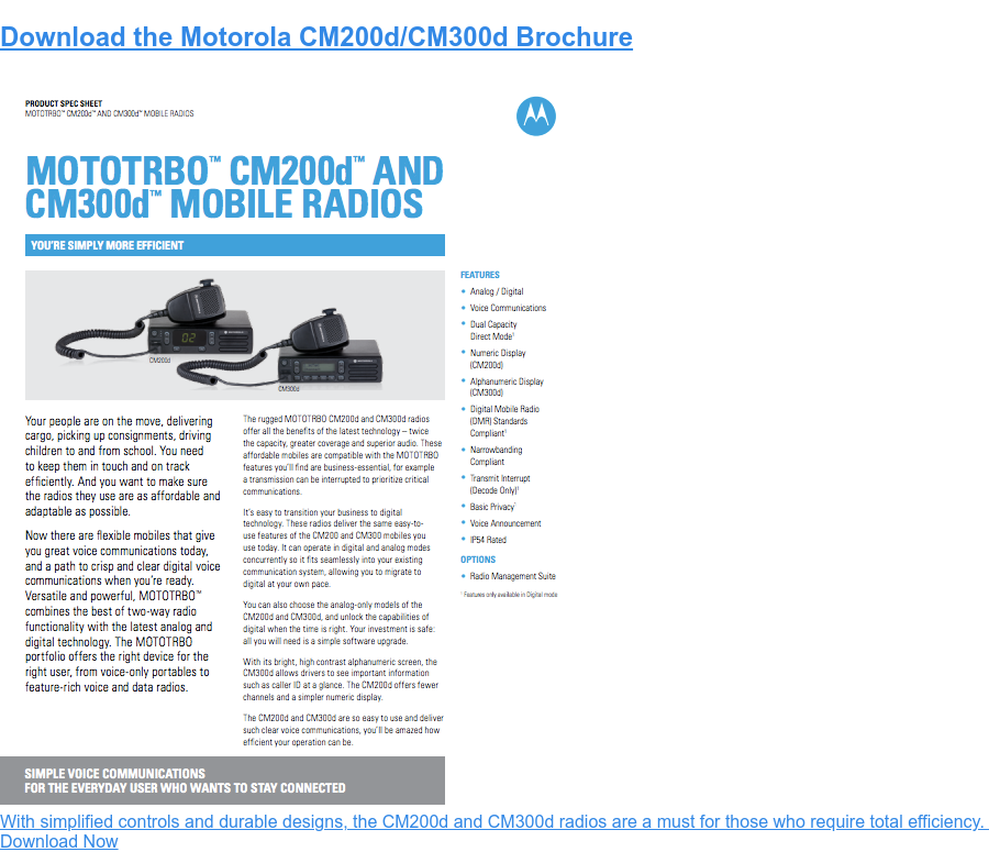 Download the Motorola CM200d/CM300d Brochure  With simplified controls and durable designs, the CM200d and CM300d radios  are a must for those who require total efficiency.   Download Now