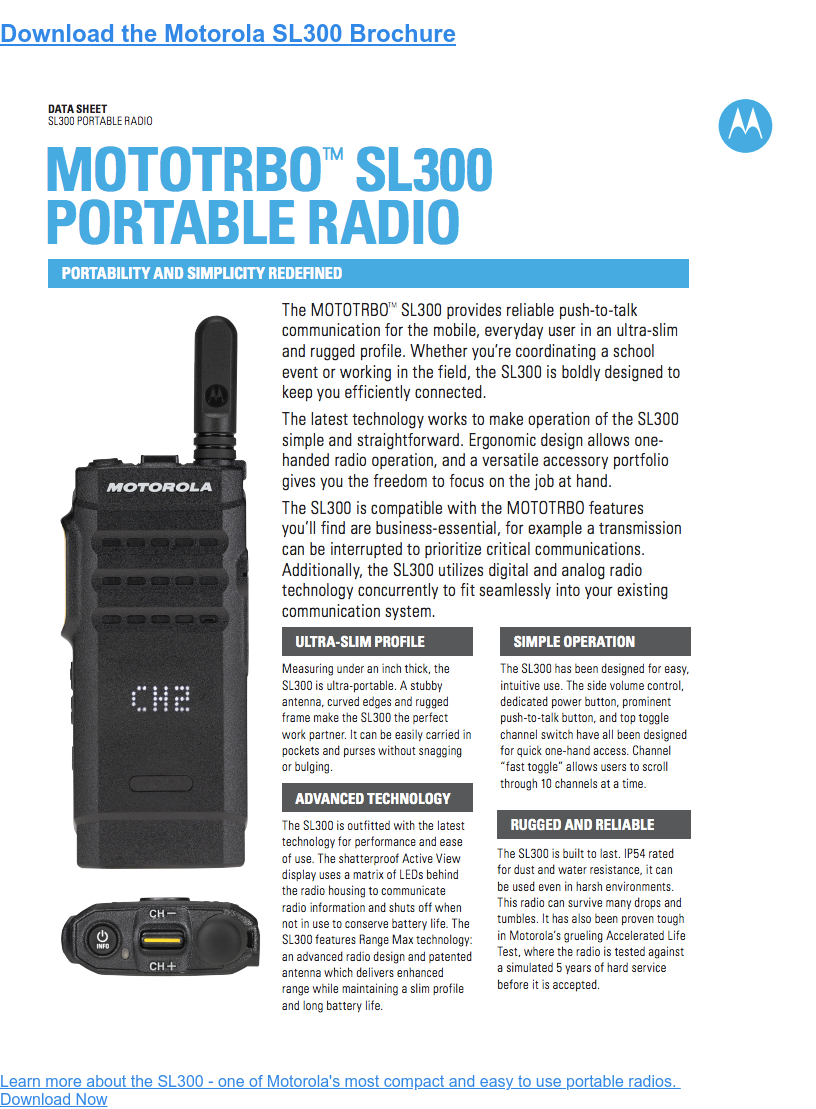 Download the Motorola SL300 Brochure Learn more about the SL300 - one of Motorola's most compact and easy to use portable radios.  Download Now
