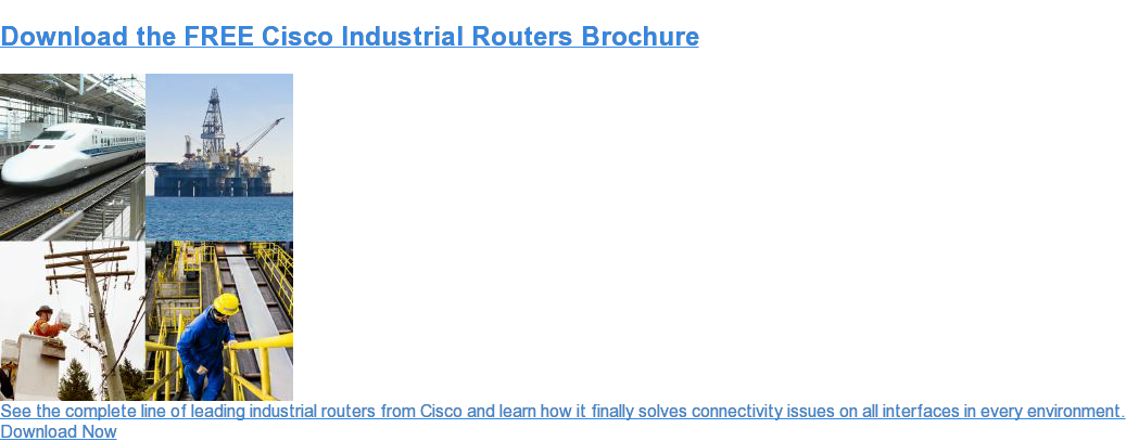 Download the FREE Cisco Industrial Routers Brochure  See the complete line of leading industrial routers from Cisco and learn how  it finally solves connectivity issues on all interfaces in every environment. Download Now