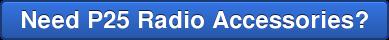 Need P25 Radio Accessories?