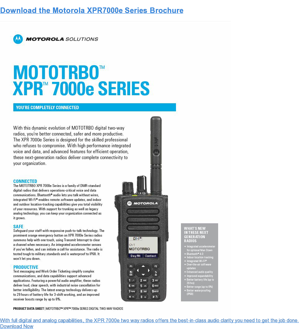 Download the Motorola XPR7350/XPR7550 Brochure  With full digital and analog capabilities, the XPR 7350 and XPR 7550 radios  offers the best-in-class audio clarity you need to get the job done. Download Now