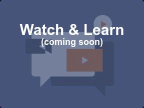 Watch & Learn  (coming soon)