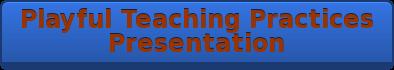 Playful Teaching Practices Presentation