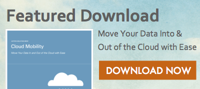 Featured Download - Cloud Mobility: Move Your Data Into & Out of the Cloud with Ease. Download now!