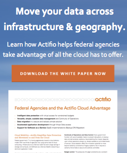 Learn how Actifio helps federal agencies take advantage of all the cloud has to offer. Download the white paper now.