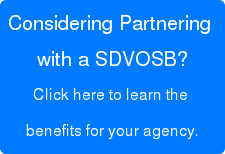 Considering Partnering with a SDVOSB?Click here to learn the benefits for your agency.