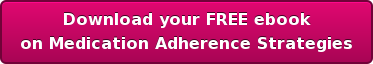 Download your FREE ebook on Medication Adherence Strategies