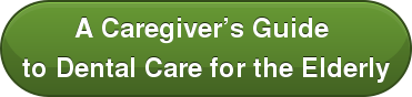 A Caregiver's Guide  to Dental Care for the Elderly