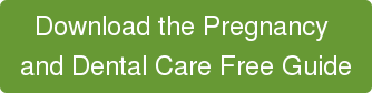 Download the Pregnancy  and Dental Care Free Guide