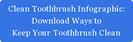 Clean Toothbrush Infographic: Download Ways to Keep Your Toothbrush Clean