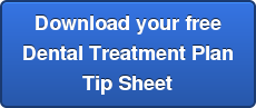 Download your free   Dental Treatment Plan  Tip Sheet