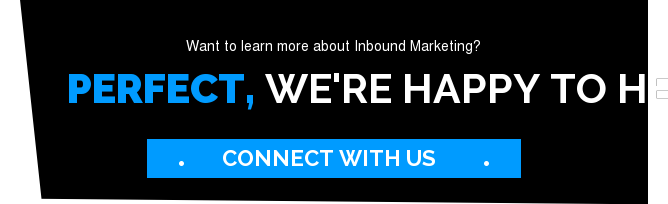 Want to learn more about Inbound Marketing?  Perfect, we're happy to help!        Connect With Us