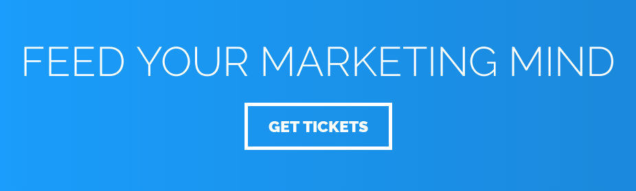 Feed your marketing mind Get Tickets