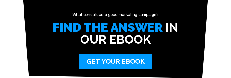 What constitues a good marketing campaign?  Find the answer in our eBook Get Your eBook