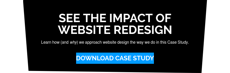 See the Impact of Website Redesign  Learn how (and why) we approach website design the way we do in this Case  Study. Download Case Study