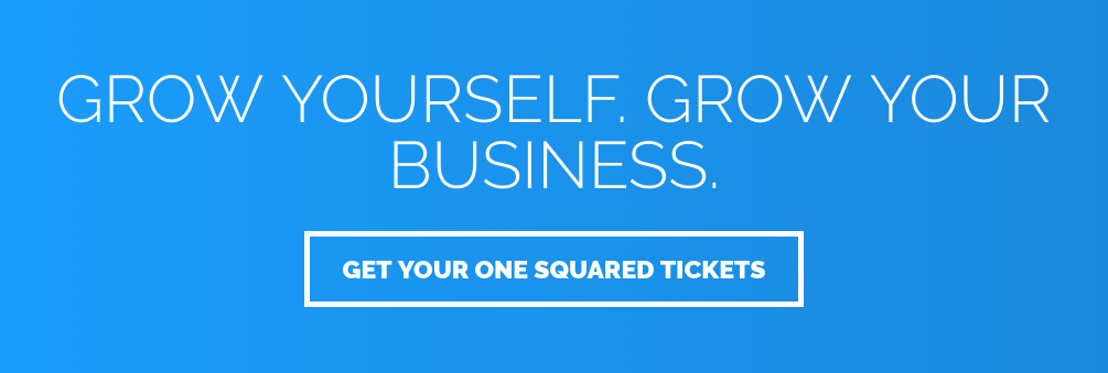 Grow Yourself. Grow Your Business. Get Your One Squared Tickets