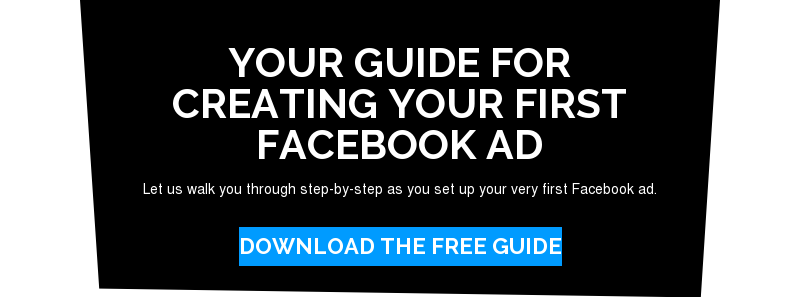 Your Guide for Creating Your First Facebook Ad  Let us walk you through step-by-step as you set up your very first Facebook ad. Download the free Guide
