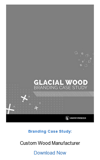 Branding Case Study:  Custom Wood Manufacturer  Download Now