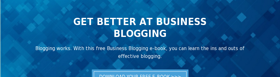 Get Better at Business Blogging  Blogging works. With this free Business Blogging e-book, you can learn the ins  and outs of effective blogging. Download Your Free E-Book >>>