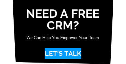 Need a Free CRM?  We Can Help You Empower Your Team Let's Talk