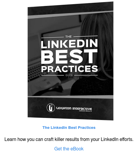 The LinkedIn Best Practices  Learn how you can craft killer results from your LinkedIn efforts.  Get the eBook