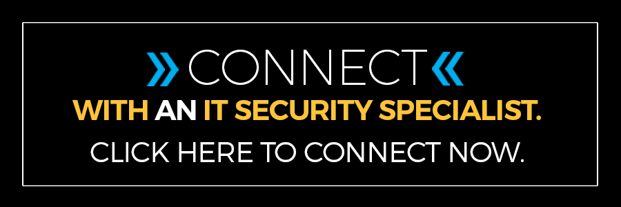Click here to connect with an IT Security Specialist